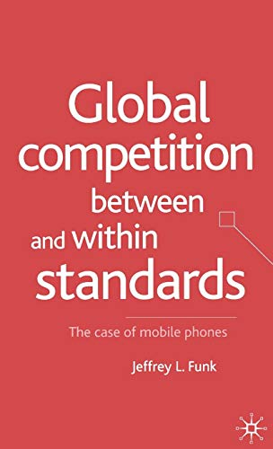 Global Competition Between and Within Standards: The Case of Mobile Phones Global Phone