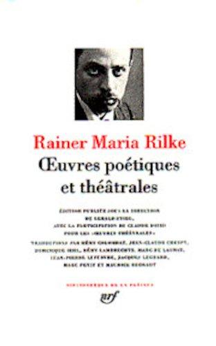Rainer Maria Rilke : Oeuvres poétiques et théâtrales