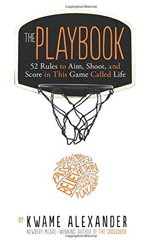 The Playbook: 52 Rules to Aim, Shoot, and Score in This Game Called Life por Kwame Alexander