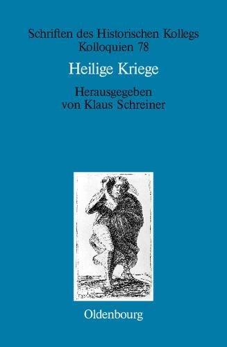 Heilige Kriege: Religiöse Begründungen militärischer Gewaltanwendung: Judentum, Christentum und Islam im Vergleich (Schriften des Historischen Kollegs, Band 78)