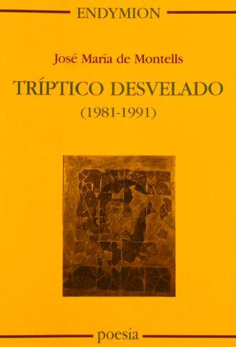 Tríptico desvelado (1981-1991) por Jose María De Montells