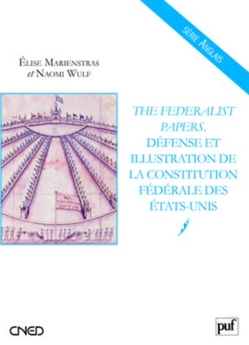 The Federalist Papers. Dfense et illustration de la Constitution fdrale des tats-Unis