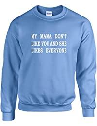 MY MAMA DON'T LIKE YOU AND SHE LIKES EVERYONE ~ JUSTIN BIEBER ~ BLUE SWEATSHIRT ~ UNISEX SIZES S - XXL