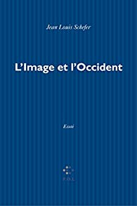 L'Image et l'Occident. Sur la notion d'image en Europe latine par Jean-Louis Schefer
