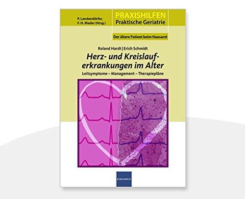 Herz- und Kreislauferkrankungen im Alter: Leitsymptome - Management - Therapiepläne (Praxishilfen: Praktische Geriatrie)