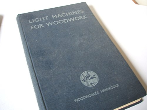 Light machines for woodwork: Saws, planers, spindles, sanders, powered hand tools, etc (Woodworker handbooks series)