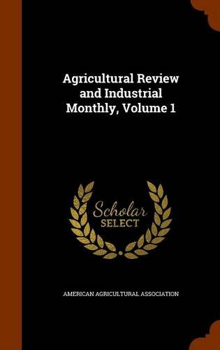 Agricultural Review and Industrial Monthly, Volume 1