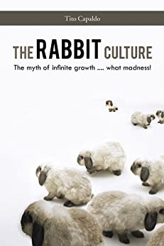 The Rabbit Culture: The myth of infinite growth .... what  madness! by [Capaldo, Tito]