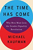 The Time Has Come: Why Men Must Join the Gender Equality Revolution (English Edition)