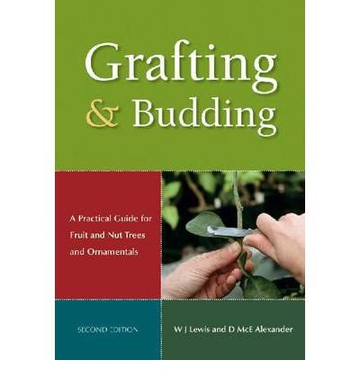 [(Grafting and Budding: A Practical Guide for Ornamental Plants, and Fruit and Nut Trees)] [Author: D. Alexander] published on (January, 2009)