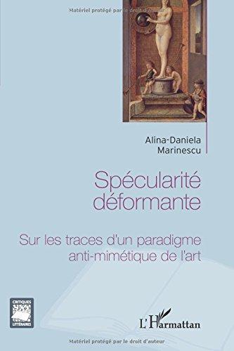 Specularite Deformante Sur les Traces d'un Paradigme Anti Numerique de l'Art par Alina-Daniela Marinescu