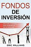 FONDOS DE INVERSIÓN: Una Guía Completa Para Diversificar Sus Inversiones (Libro En Español/ Mutual Funds Spanish Book Version) (Spanish Edition)