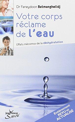 Votre corps réclame de l'eau : Effet méconnus de la désydratation par Fereydoon Batmanghelidj