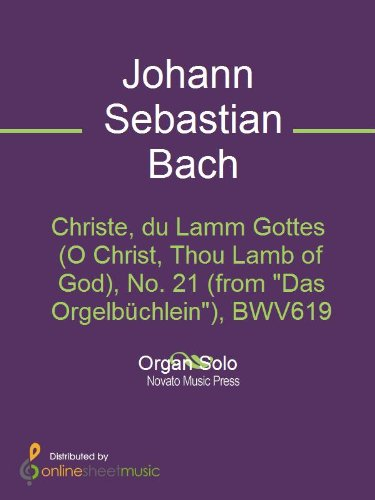 Christe, du Lamm Gottes (O Christ, Thou Lamb of God), No. 21 (from Das Orgelbüchlein), BWV619