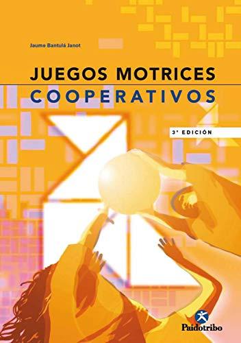 Juegos motrices cooperativos (Educación Física) por Jaume Bantulá Janot