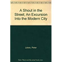 A Shout in the Street; An Excursion Into the Modern City