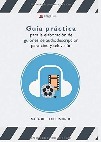 Guía práctica para la elaboración de guiones de audiodescripción para cine y televisión por Sara Rojo