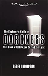 Beginners Guide to Darkness: This Book Will Help You to Find the Light by Geoff Thompson (2011-05-30)