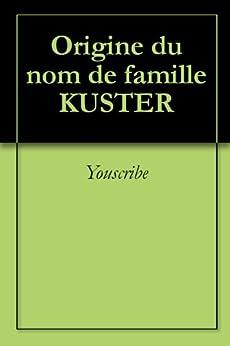 Origine du nom de famille KUSTER (Oeuvres courtes) par [Youscribe]