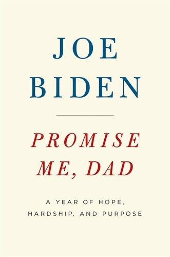 Promise Me, Dad: A Year of Hope, Hardship, and Purpose por Joe Biden