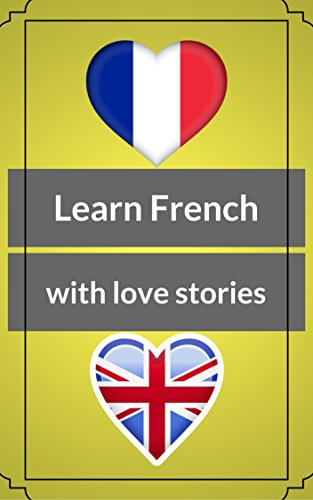 Learn French with short love stories: level B1 , with exercises (English Edition)