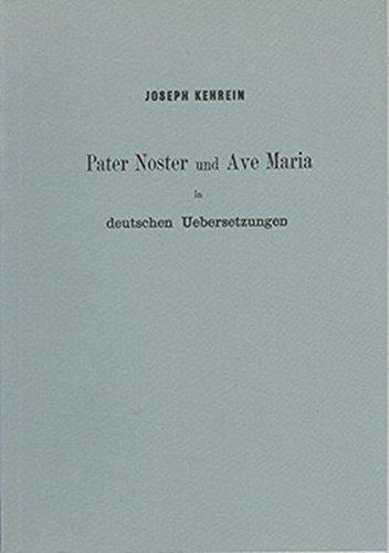 Pater Noster und Ave Maria in deutschen Übersetzungen: Nebst Anhang: Die altdeutschen Namen Gottes...