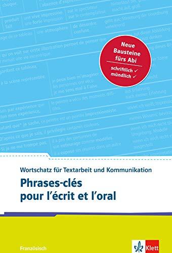 Phrases-clés pour l\'écrit et l\'oral: Französischer Wortschatz für Textarbeit und Kommunikation