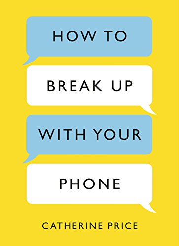 How to Break Up With Your Phone: The 30-Day Plan to Take Back Your Life (English Edition) por Catherine Price