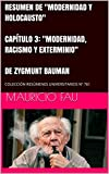 """RESUMEN DE """"MODERNIDAD Y HOLOCAUSTO"""" CAPÍTULO 3: """"MODERNIDAD, RACISMO Y EXTERMINIO"""" DE ZYGMUNT BAUMAN: COLECCIÓN RESÚMENES UNIVERSITARIOS Nº 761"""
