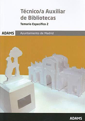 Temario Específico Técnico/a Auxiliar de Bibliotecas Ayuntamiento de Madrid: Tecnico Auxiliar Bibliotecas. Temario Especifico 2. Ayuntamiento de Madrid