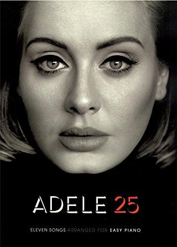 Preisvergleich Produktbild Adele 25 - Easy Piano Songbook für Piano/Vocal/Guitar (PVG) - 11 brandneue Songs von Adele leicht arrangiert für Klavier, Keyboard , Gesang und Gitarre inklusive Hello , I miss you , Love in the dark u.a. [Noten/sheet music]