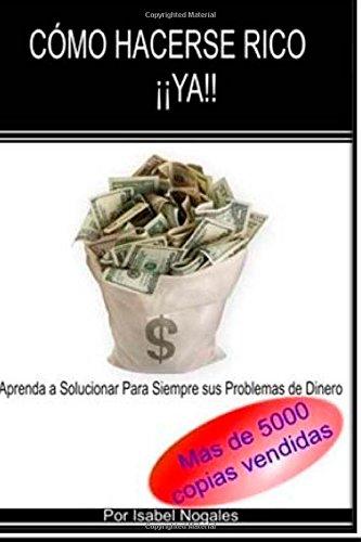 Comó hacerse rico  ¡¡YA!!: Aprende a Solucionar para Siempre Tus Problemas de Dinero: Volume 1 (EDUCACION FINANCIERA PARA GENTE CORRIENTE)