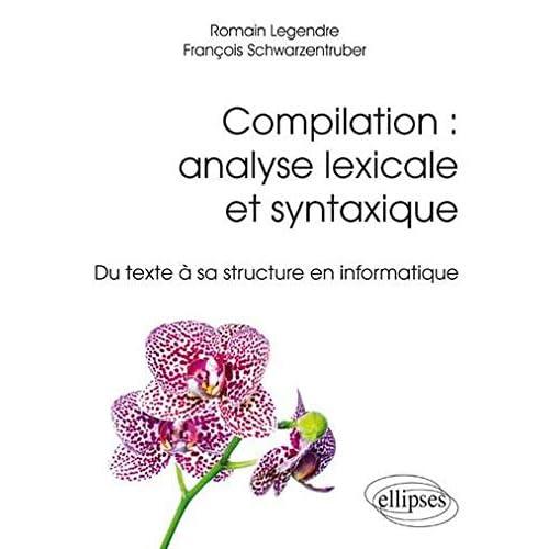 Compilation: Analyse Lexicale et Syntaxique du Texte à Sa Structure en Informatique