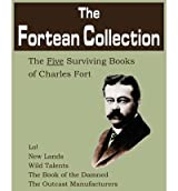 The Fortean Collection: The Five Surviving Books of Charles Fort Fort, Charles ( Author ) Jan-01-2011 Paperback
