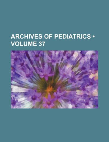 Archives of Pediatrics (Volume 37)