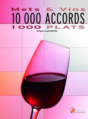 10 000 Accords 1 000 plats : Mets et Vins par Jacques-Louis Delpal