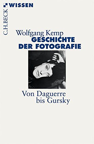 Geschichte der Fotografie: Von Daguerre bis Gursky (Beck'sche Reihe)