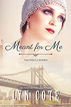 Meant for Me (The Carlyle Women Book 1) by [Cote, Lyn]