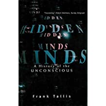 Hidden Minds: A History of the Unconscious by Frank Tallis (1-May-2012) Paperback