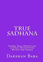 True Sadhana - Siddha Yoga (Perfection of Yoga) Manifesting Within the Seeker (English Edition)
