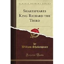 Shakespeare's King Richard the Third (Classic Reprint)