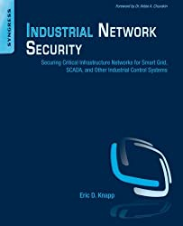 Industrial Network Security: Securing Critical Infrastructure Networks for Smart Grid, SCADA, and Other Industrial Control Systems