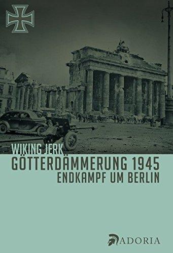 Götterdämmerung 1945: Endkampf um Berlin
