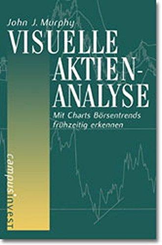 Visuelle Aktienanalyse: Mit Charts Börsentrends frühzeitig erkennen (Fachbuchreihe der Vereinigung Technischer Analysten Deutschlands (VTAD)) -
