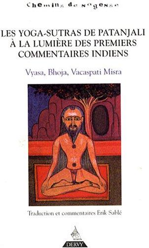 Les Yogas-Sutras de Patanjali à la lumière des premiers commentaires indiens : Vyasa, Bhoja, Vacaspati Misra par Erik Sablé