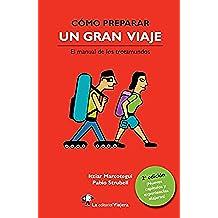 Cómo preparar un gran viaje.: El manual de los trotamundos.