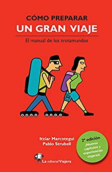 Cómo preparar un gran viaje.: El manual de los trotamundos. de [Marcotegui, Itziar, Strubell, Pablo]
