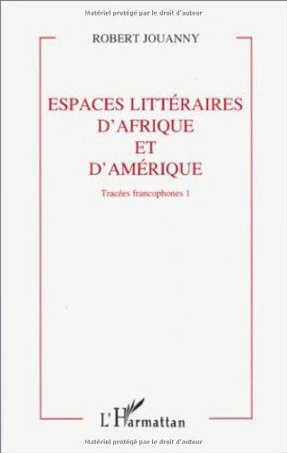 Tracées francophones, tome 1. Espaces littéraires d'Afrique et d'Amérique
