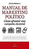 Manual de Marketing Político. Cómo Afrontar una campaña electoral. (Pensamiento político)