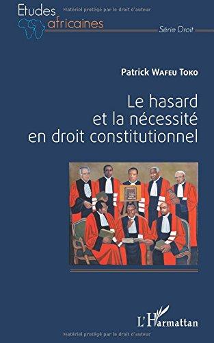 Le hasard et la nécessité en droit constitutionnel par Patrick Wafeu Toko
